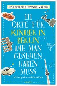 111 ganz besondere Orte in Berlin