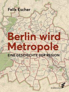 Felix Escher: Berlin wird Metropole